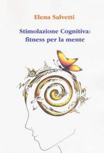 Copertina di 'Stimolazione cognitiva: fitness per la mente'