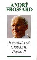 Il mondo di Giovanni Paolo II - Frossard André
