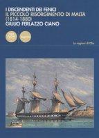 I discendenti dei Fenici. Il piccolo risorgimento di Malta (1814-1880) - Ferlazzo Ciano Giulio