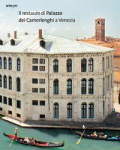 Copertina di 'Il restauro di Palazzo dei Camerlenghi a Venezia'