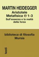 Aristotele. Metafisica (1-3). Sull'essenza e la realtà della forza - Heidegger Martin