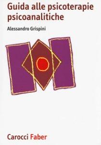 Copertina di 'Guida alle psicoterapie psicoanalitiche'