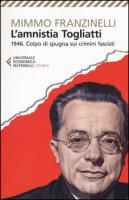 L' Amnistia Togliatti. 1946. Colpo di spugna sui crimini fascisti - Franzinelli Mimmo