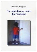 Un bambino su cento ha l'autismo - Borghese Massimo
