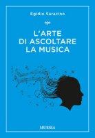 L' arte di ascoltare la musica - Saracino Egidio