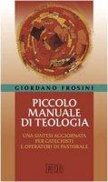Piccolo manuale di teologia. Una sintesi aggiornata per catechisti e operatori di pastorale - Frosini Giordano
