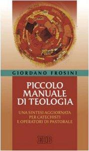 Copertina di 'Piccolo manuale di teologia. Una sintesi aggiornata per catechisti e operatori di pastorale'