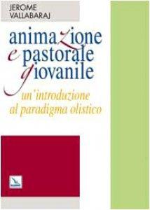Copertina di 'Animazione e pastorale giovanile. Un'introduzione al paradigma olistico'