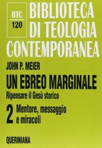 Copertina di 'Un ebreo marginale. Ripensare il Gesù storico [vol_2] / Mentore, messaggio e miracoli (BTC 120)'