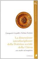 La dimensione interdisciplinare della dottrina sociale della Chiesa. Studi sul magistero - Crepaldi G. Paolo, Fontana Stefano