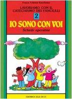 """Lavoriamo con il catechismo dei fanciulli. Vol. 2: Schede operative """"Io sono con voi"""" - Feliziani Kannheiser Franca"""