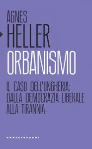 Copertina di 'Orbanismo. Il caso dell'Ungheria: dalla democrazia liberale alla tirannia'