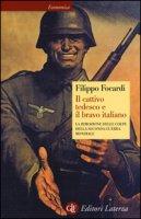 Il cattivo tedesco e il bravo italiano. La rimozione delle colpe della seconda guerra mondiale - Focardi Filippo