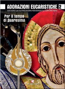 Copertina di 'Adorazioni eucaristiche - per il tempo di Quaresima'