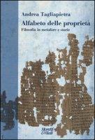 Alfabeto delle proprietà. Filosofia in metafore e storie - Tagliapietra Andrea