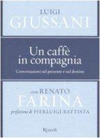 Un caffè in compagnia. Conversazioni sul presente e sul destino - Giussani Luigi, Farina Renato
