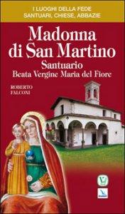 Copertina di 'Madonna di San Martino. Santuario Beata Vergine Maria del Fiore'