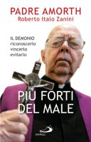 Più forti del male - Gabriele Amorth,  Roberto Italo Zanini