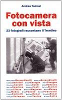 Fotocamera con vista. 23 fotografi raccontano il Trentino - Andrea Tomasi