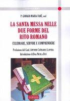 La Santa Messa nelle due forme del rito romano - Giorgio M. Faré