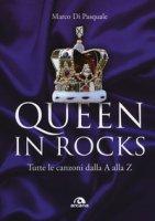 Queen in Rocks. Tutte le canzoni dalla A alla Z - Di Pasquale Marco