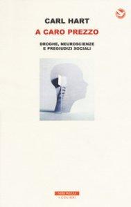 Copertina di 'A caro prezzo. La droga, le verità scientifiche e i pregiudizi sociali'