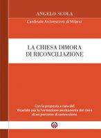 La Chiesa dimora di riconciliazione - Angelo Scola