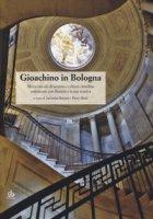 Gioachino in Bologna. Mezzo secolo di società e cultura cittadina convissuto con Rossini e la sua musica