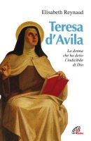 Teresa d'Avila. La donna che ha detto l'indicibile di Dio - Reynaud Elisabeth