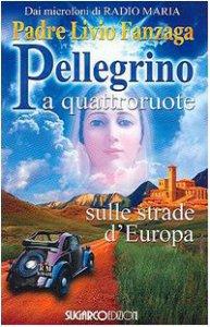 Copertina di 'Pellegrino a quattroruote. Sulle strade d'Europa'