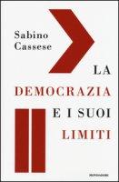 La democrazia e i suoi limiti - Cassese Sabino