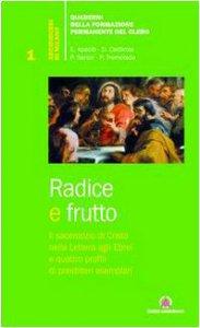 Copertina di 'Radice e frutto. Il sacerdozio di Cristo nella Lettera agli Ebrei e quattro profili di presbiteri esemplari'