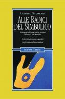 Alle radici del simbolico - Cristina Faccincani
