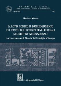 Copertina di 'La lotta contro il danneggiamento e il traffico illecito di beni culturali nel diritto internazionale'