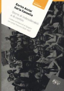 Copertina di 'Storie di indesiderabili e di confini. I reduci antifascisti di Spagna nei campi francesi (1939-1941)'