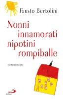 Nonni innamorati, nipotini rompiballe - Bertolini Fausto