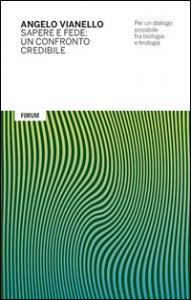 Copertina di 'Sapere e fede: un confronto credibile. Per un dialogo possibile tra biologia e teologia'