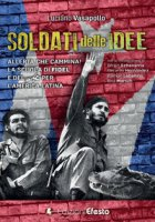 Soldati delle idee. Allerta che cammina! La scuola di Fidel e del Che per l'America Latina. Ediz. italiana e spagnola - Vasapollo Luciano