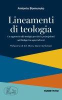 Lineamenti di teologia. Un approccio alla teologia per laici e principianti nel dialogo tra saperi diversi. - Antonio Bomenuto