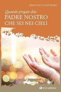 Copertina di 'Quando pregate dite: Padre Nostro che sei nei cieli'