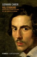 Voli d'amore. Architettura, pittura e scultura nel «Bel composto» di Bernini - Careri Giovanni