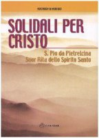 Solidali per Cristo. S. Pio da Pietrelcina, suor Rita dello Spirito Santo - Aurino Arcangelo