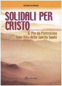 Copertina di 'Solidali per Cristo. S. Pio da Pietrelcina, suor Rita dello Spirito Santo'