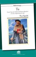 Tu. Vita di San Josè Gabriel Del Rosario Brochero e la sua compassione per tutti. - Pino Esposito