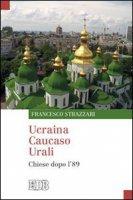 Ucraina Caucaso Urali - Strazzari Francesco