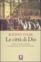 Le città di Dio - Stark Rodney