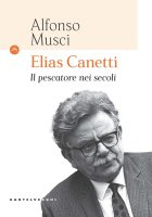 Elias Canetti. Il pescatore nei secoli - Alfonso Musci