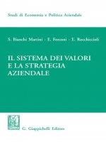 Il sistema dei valori e la strategia aziendale - Silvio Bianchi Martini, Edoardo Forconi, Elisabetta Rocchiccioli