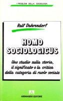 Homo sociologicus. Uno studio sulla storia, il significato e la critica della categoria di ruolo sociale - Dahrendorf Ralf