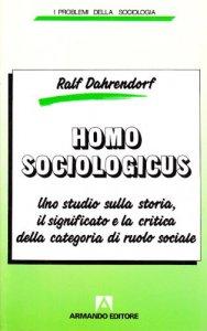 Copertina di 'Homo sociologicus. Uno studio sulla storia, il significato e la critica della categoria di ruolo sociale'